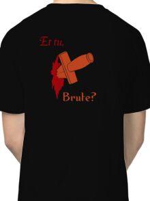 Shakespeare - Julius Caesar - et tu, Brute? Classic T-Shirt