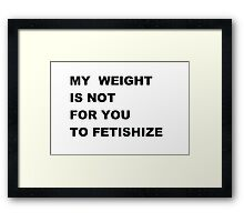 My weight Framed Print