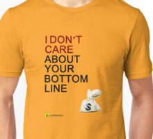 I Don't Care About Your Bottom Line Unisex T-Shirt