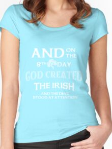 And on the 8th Day God created the IRISH and the devil Stood at attention Women's Fitted Scoop T-Shirt