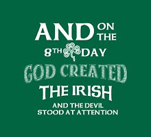 And on the 8th Day God created the IRISH and the devil Stood at attention Unisex T-Shirt