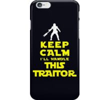 Keep Calm I'll handle this traitor iPhone Case/Skin
