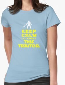 Keep Calm I'll handle this traitor Womens Fitted T-Shirt