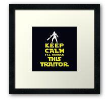 Keep Calm I'll handle this traitor Framed Print