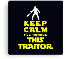 Keep Calm I'll handle this traitor Canvas Print