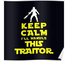 Keep Calm I'll handle this traitor Poster