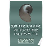 Study nature, love nature, stay close to nature, Frank Lloyd Wright quote Poster