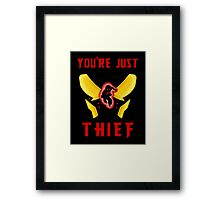 You're Just a Thief Framed Print