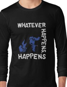 Whatever Happens, Happens Long Sleeve T-Shirt