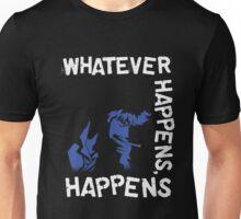 Whatever Happens, Happens Unisex T-Shirt