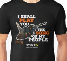I Shall Play You The Song of My People - DYoshiiTV Unisex T-Shirt