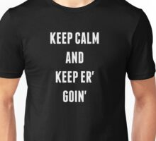 Keep Calm And Keep Er' Goin' Unisex T-Shirt