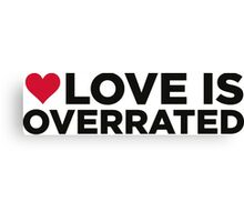Love is overrated. Canvas Print