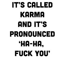 It's called Karma and it's pronounced: ha-ha, fuck you! Photographic Print