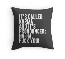 It's called Karma and it's pronounced: ha-ha, fuck you! Throw Pillow