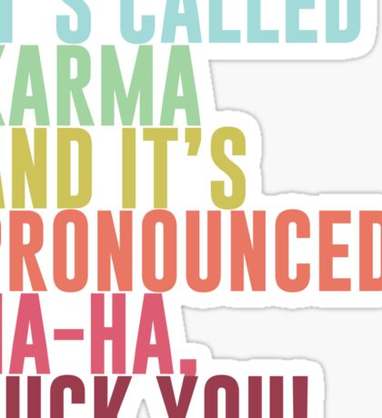 It's called Karma and it's pronounced: ha-ha, fuck you! Sticker