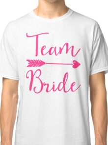 Team Bride Wedding Quote Classic T-Shirt