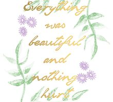 Everything was beautiful and nothing hurt by ghxstdesigns