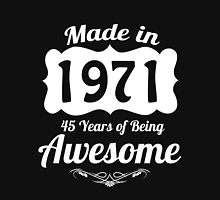 Made in 1971, 45 years of being awesome T-Shirt