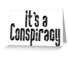 CONSPIRACY, It's a Conspiracy, Conspire, Black on White Greeting Card