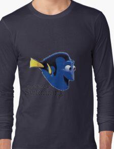 just keep swimming dory Long Sleeve T-Shirt