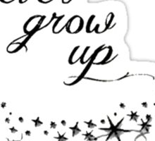 Neverland Never Grow Up   Sticker