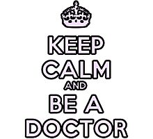 Keep calm and be a Doctor Photographic Print