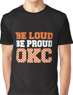Be loud be proud okc Graphic T-Shirt