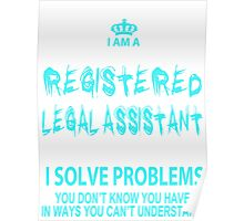 I Am A Registered Legal Assistant I Solve Problems You Don't Know You Have In Ways You Can't Understand - Tshirts & Accessories Poster