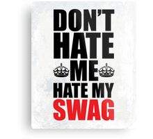 Hate My Swag Funny Quote Metal Print