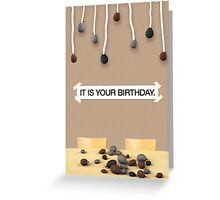 The Office - IT IS YOUR BIRTHDAY. Greeting Card