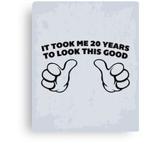 20 Years Look This Good Funny Quote Canvas Print