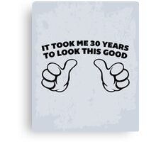 30 Years Look This Good Funny Quote Canvas Print