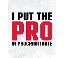 Pro In Procrastinate Funny Quote Photographic Print