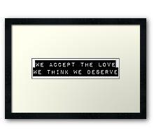 We Accept the Love We Think We Deserve Framed Print