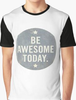 Be awesome! Graphic T-Shirt