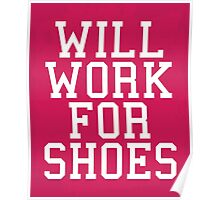 Will Work For Shoes Funny Quote Poster