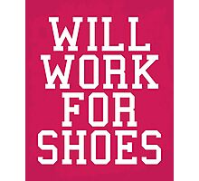 Will Work For Shoes Funny Quote Photographic Print
