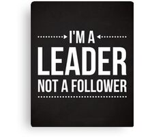 I'm A Leader Quote Canvas Print
