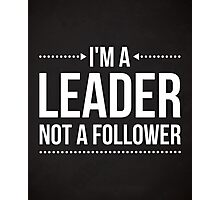 I'm A Leader Quote Photographic Print