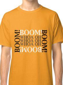 Boom Boom Boom Boom Classic T-Shirt