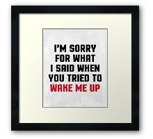 Sorry Said Wake Me Up Funny Quote Framed Print