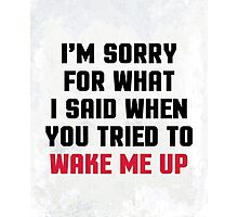 Sorry Said Wake Me Up Funny Quote Photographic Print