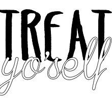 treat. yo. self. by lolosenese
