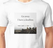 Go Away -- I Have a Deadline (Writer/Author/Journalist/Editor) Unisex T-Shirt