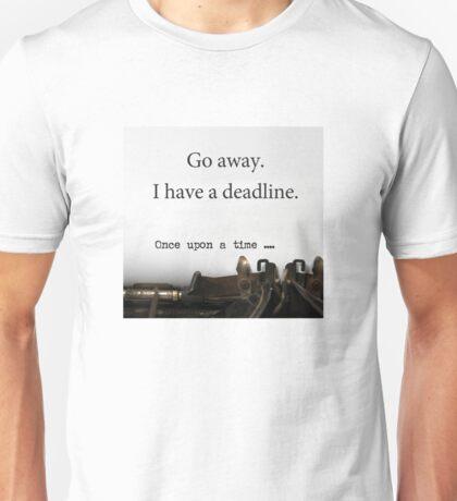 Go Away -- I Have a Deadline (Writer/Author/Journalist/Editor) Unisex T-Shirt