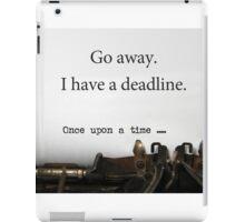 Go Away -- I Have a Deadline (Writer/Author/Journalist/Editor) iPad Case/Skin