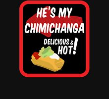 He's my chimichanga Unisex T-Shirt