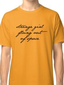 strange girl flung out of space Classic T-Shirt