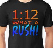 1:12 WHAT A RUSH! Unisex T-Shirt